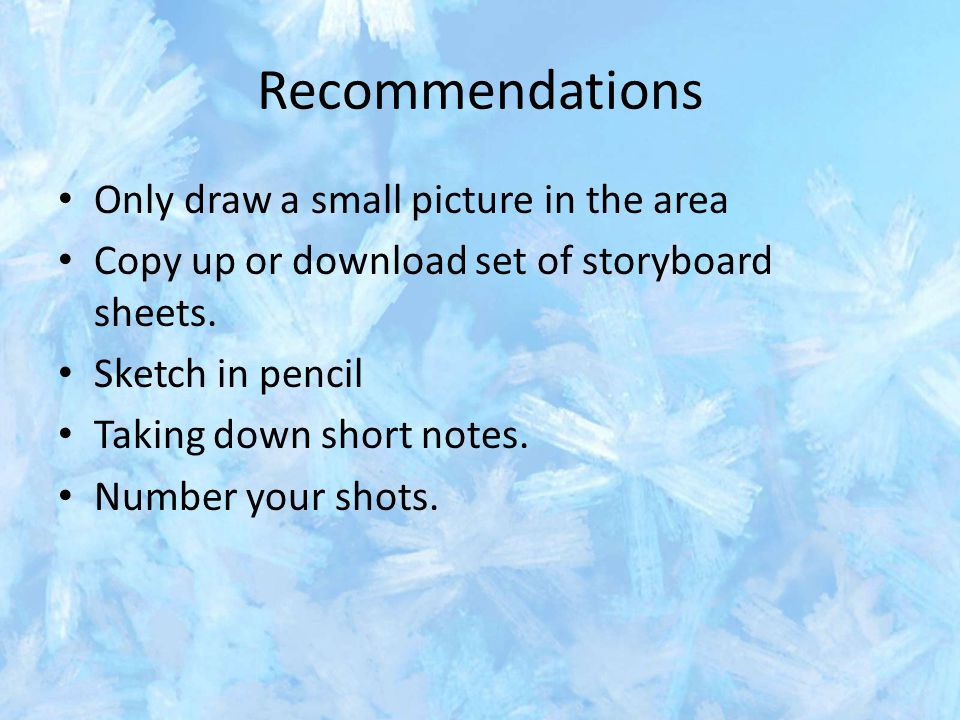 Recommendations Only draw a small picture in the area Copy up or download set of storyboard sheets. Sketch in pencil Taking down short notes. Number y
