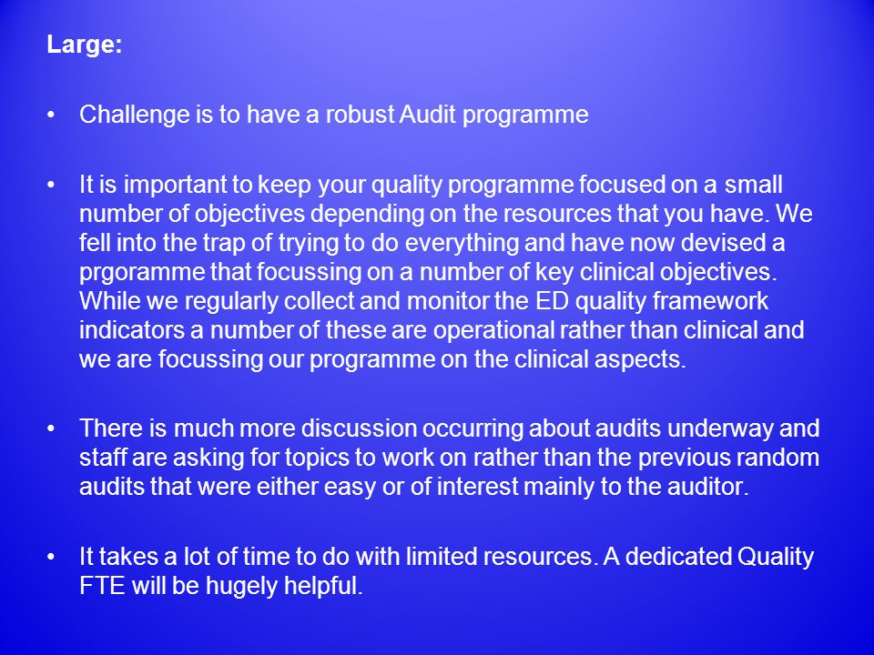 Large: Challenge is to have a robust Audit programme It is important to keep your quality programme focused on a small number of objectives depending on the resources that you have.