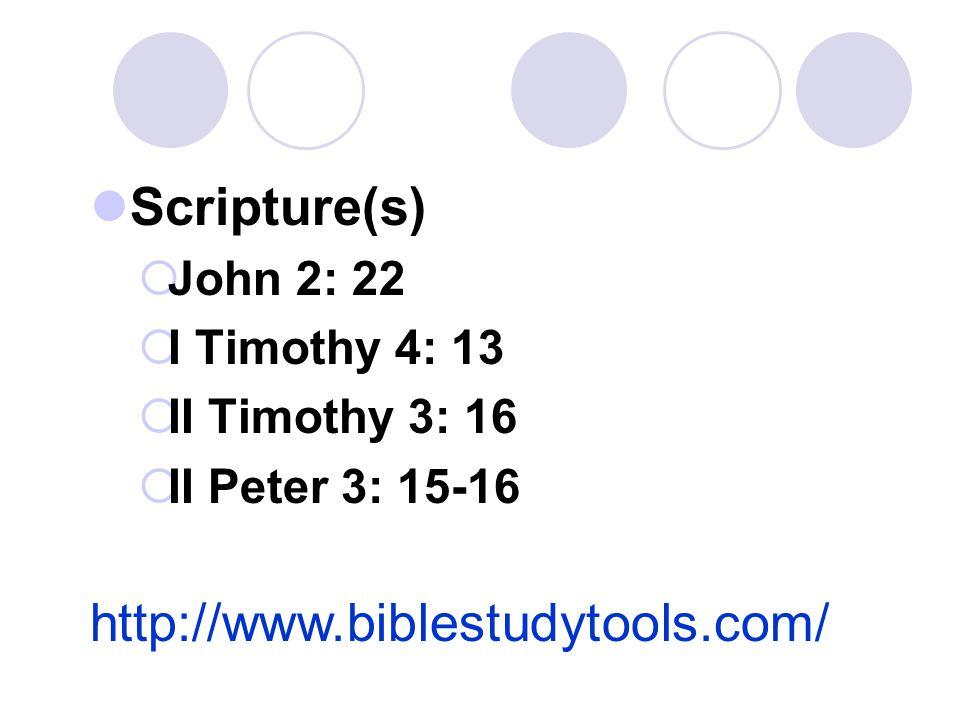 Scripture(s)  John 2: 22  I Timothy 4: 13  II Timothy 3: 16  II Peter 3: 15-16 http://www.biblestudytools.com/