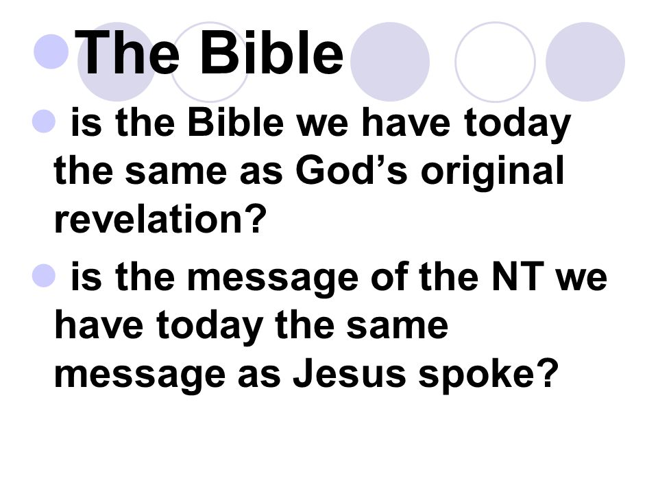 The Bible is the Bible we have today the same as God's original revelation.