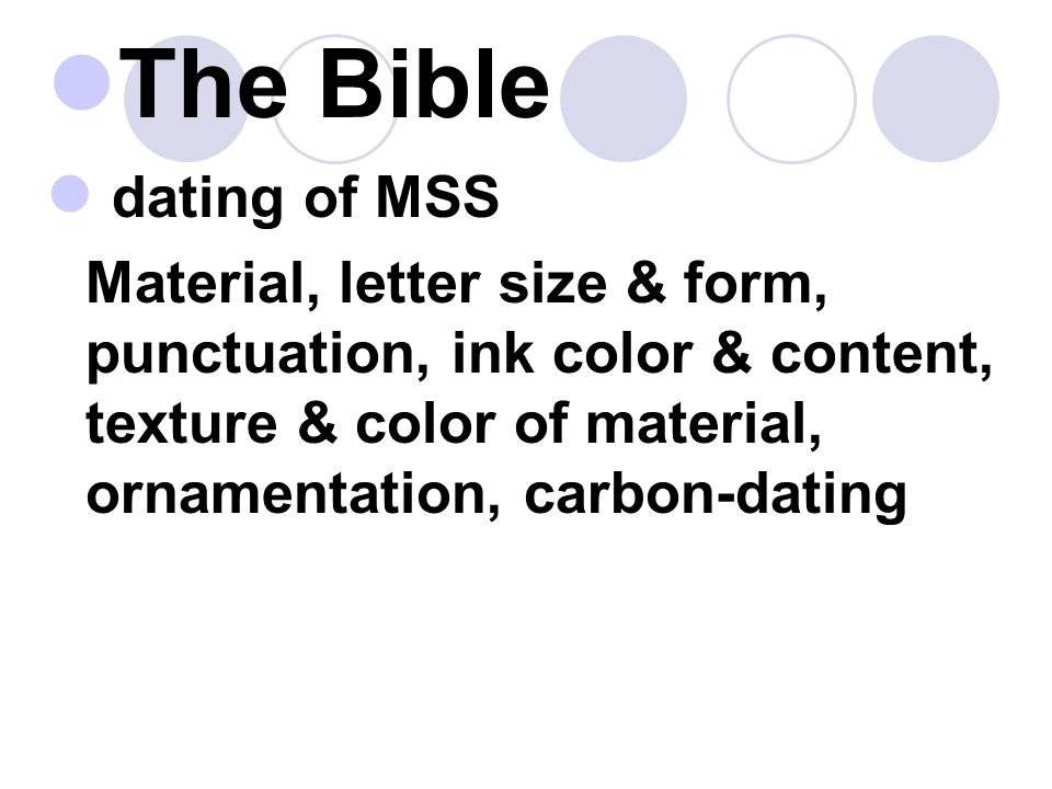 The Bible dating of MSS Material, letter size & form, punctuation, ink color & content, texture & color of material, ornamentation, carbon-dating