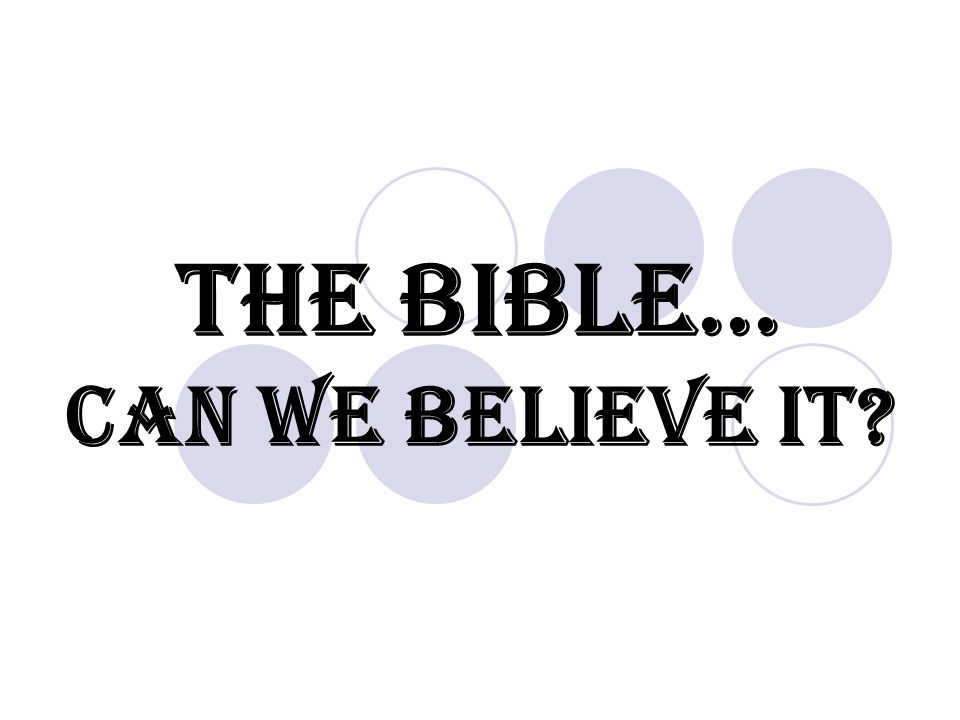 The Bible… Can We Believe It?
