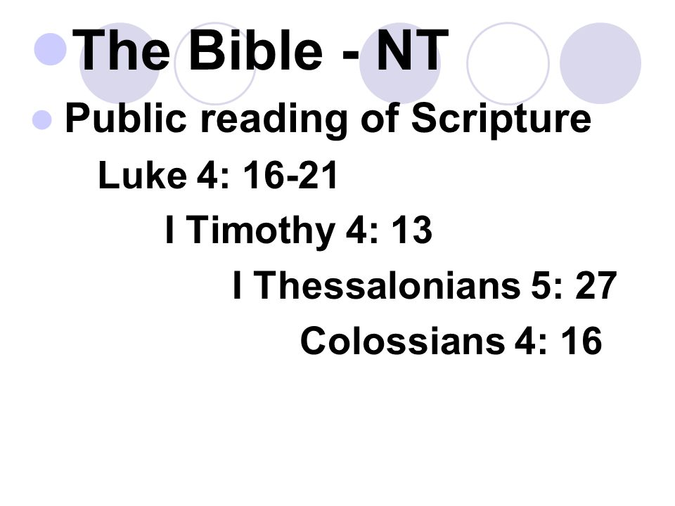 The Bible - NT Public reading of Scripture Luke 4: 16-21 I Timothy 4: 13 I Thessalonians 5: 27 Colossians 4: 16