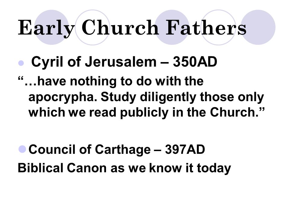 Early Church Fathers Cyril of Jerusalem – 350AD …have nothing to do with the apocrypha.