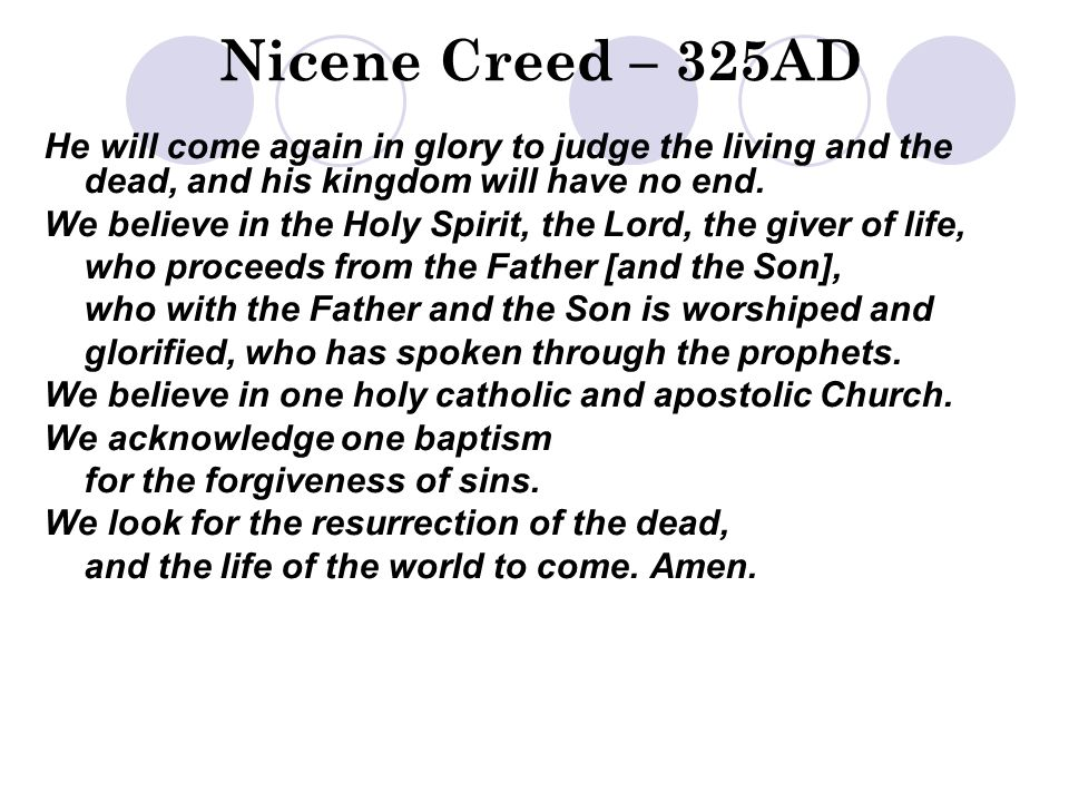 Nicene Creed – 325AD He will come again in glory to judge the living and the dead, and his kingdom will have no end.