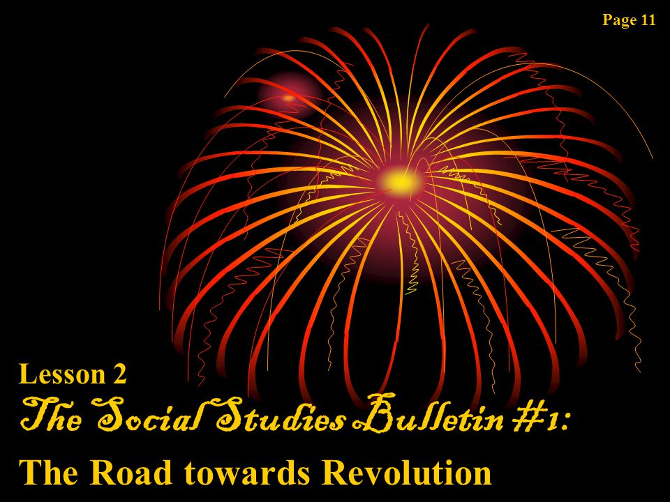 The Social Studies Bulletin #1: The Road towards Revolution Lesson 2 Page 11
