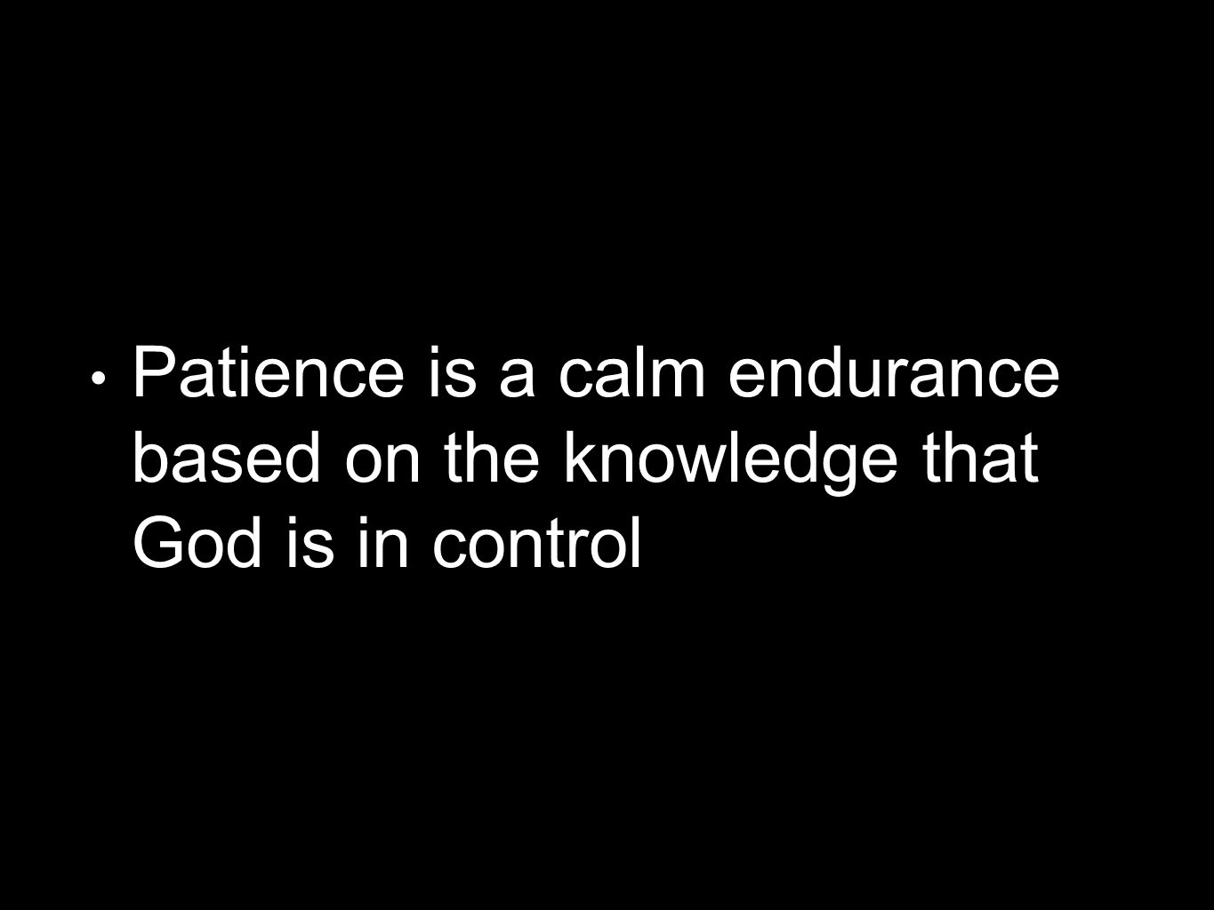 Patience is a calm endurance based on the knowledge that God is in control
