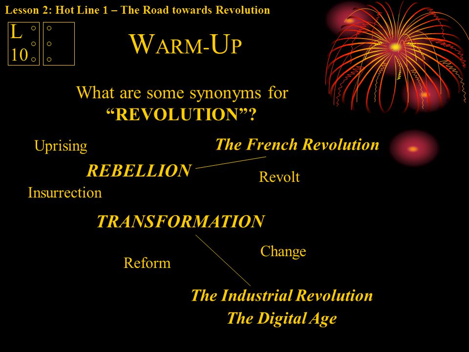 Lesson 2: Hot Line 1 – The Road towards Revolution L 10 W ARM- U P What are some synonyms for REVOLUTION .