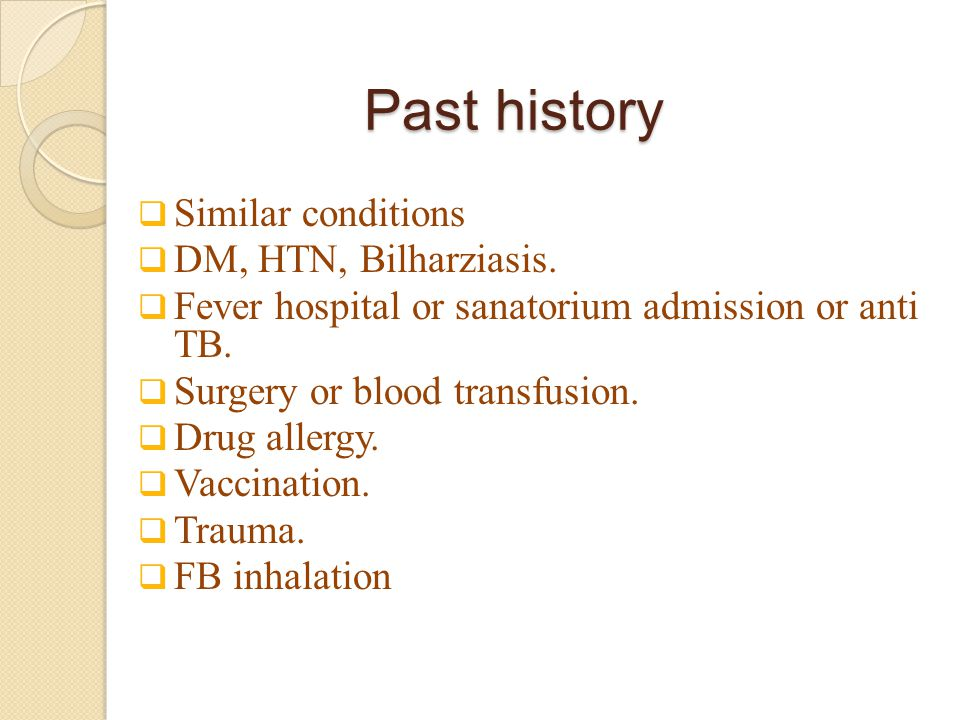 Past history  Similar conditions  DM, HTN, Bilharziasis.