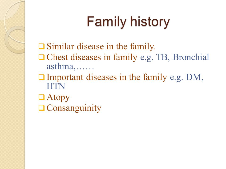 Family history  Similar disease in the family. Chest diseases in family e.g.