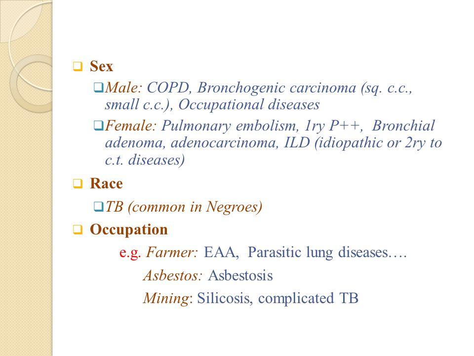  Sex  Male: COPD, Bronchogenic carcinoma (sq. c.c., small c.c.), Occupational diseases  Female: Pulmonary embolism, 1ry P++, Bronchial adenoma, ade