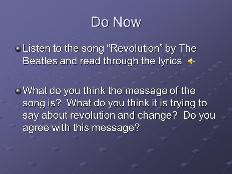 Do Now Listen to the song Revolution by The Beatles and read through the lyrics What do you think the message of the song is.