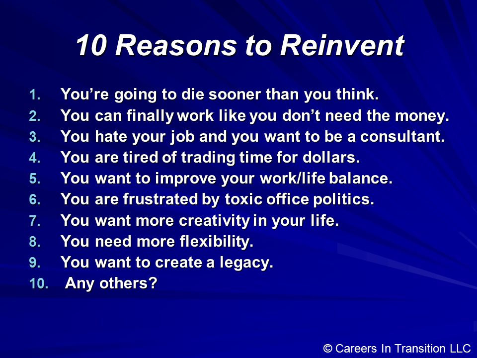 10 Reasons to Reinvent 1. You're going to die sooner than you think.