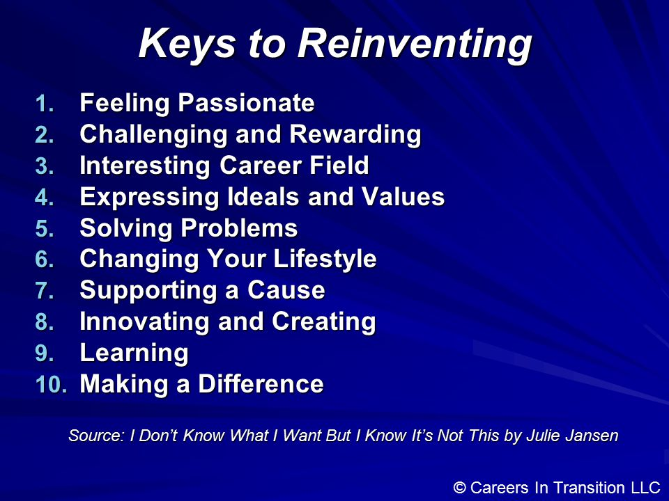 Keys to Reinventing 1. Feeling Passionate 2. Challenging and Rewarding 3.