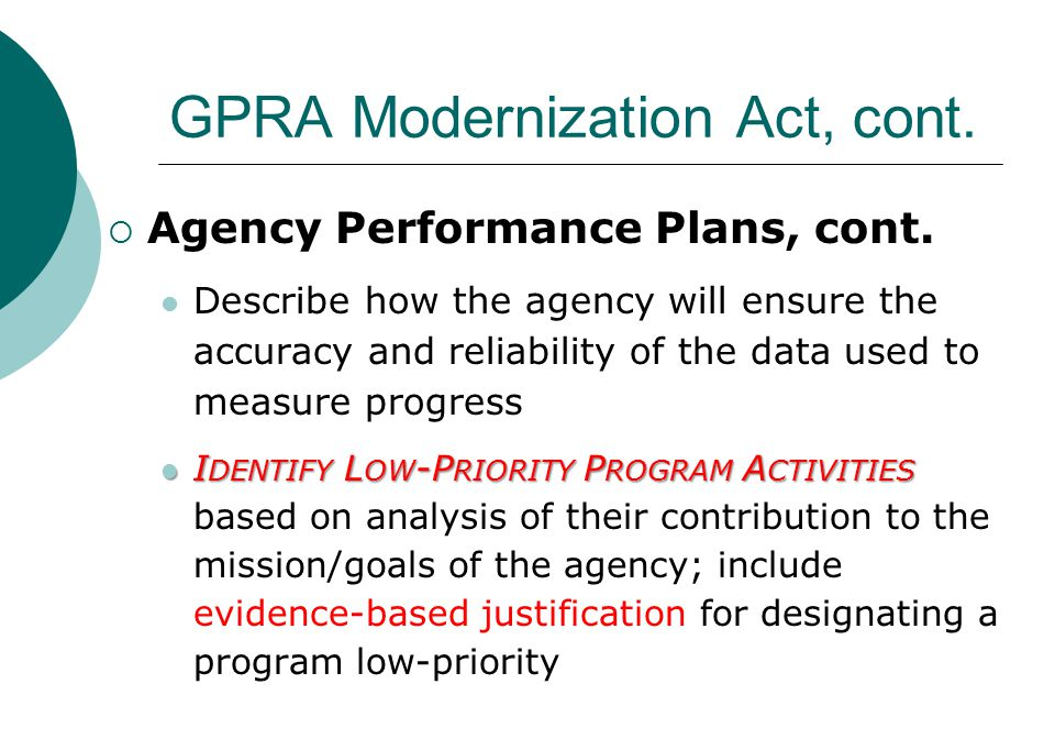 GPRA Modernization Act, cont.  Agency Performance Plans, cont.