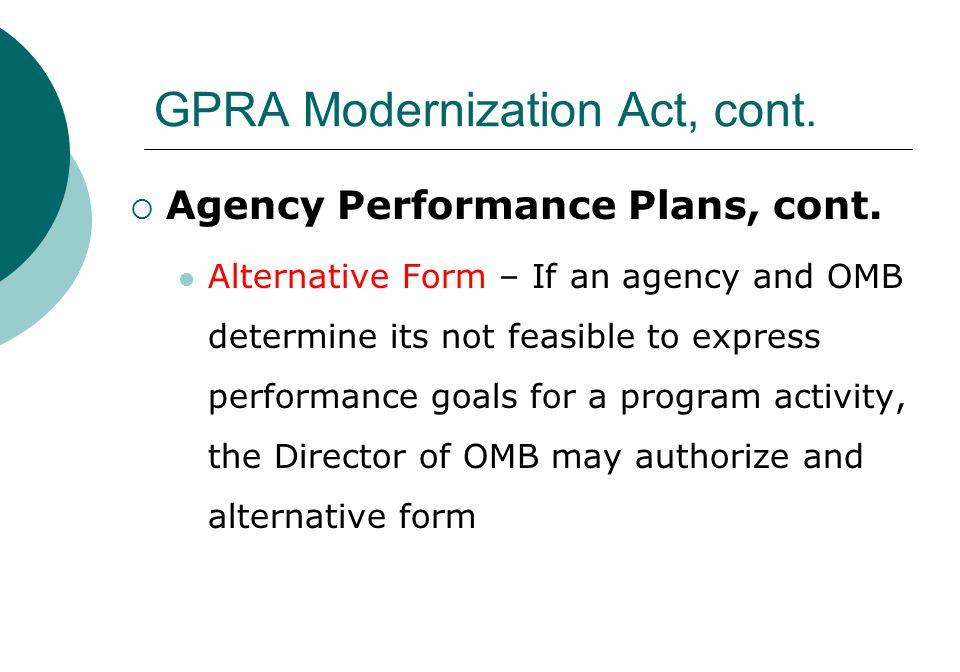GPRA Modernization Act, cont.  Agency Performance Plans, cont.