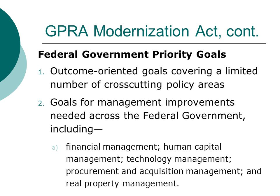 GPRA Modernization Act, cont. Federal Government Priority Goals 1.