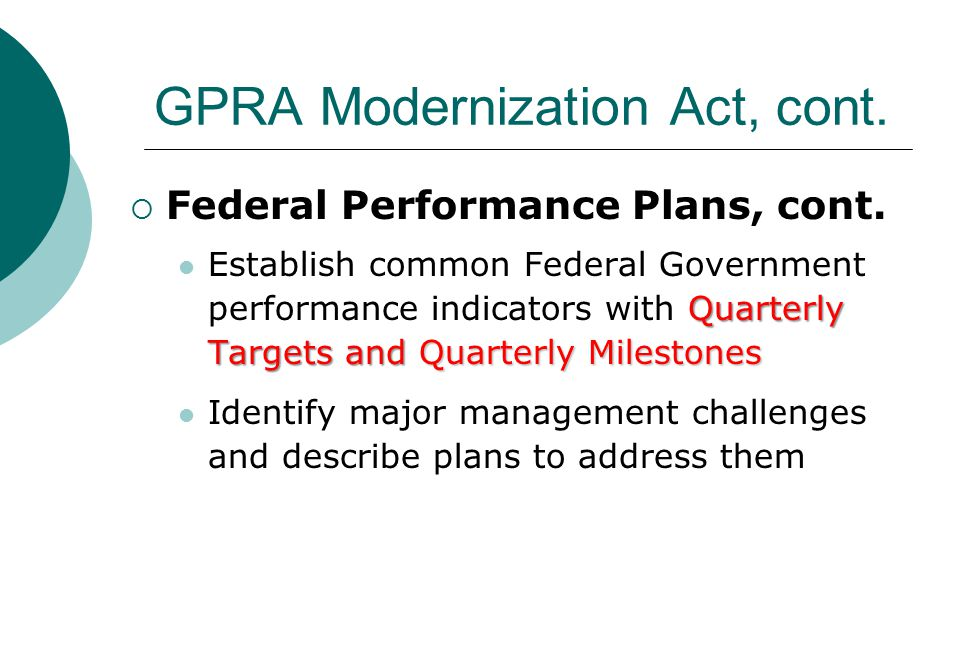 GPRA Modernization Act, cont.  Federal Performance Plans, cont.