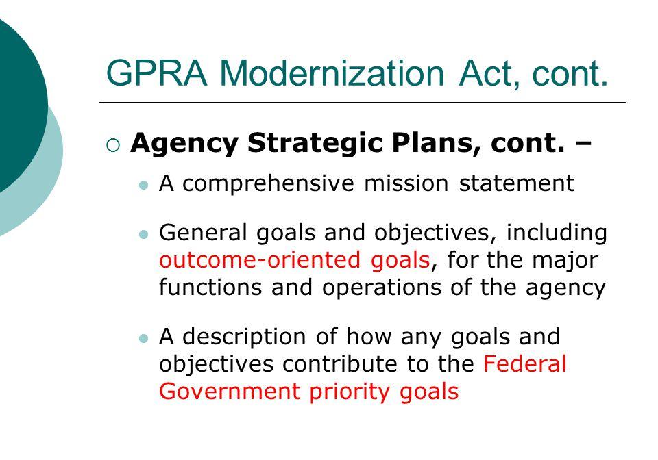 GPRA Modernization Act, cont.  Agency Strategic Plans, cont.