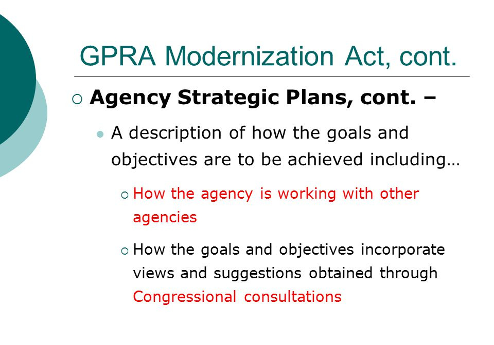 GPRA Modernization Act, cont.  Agency Strategic Plans, cont.