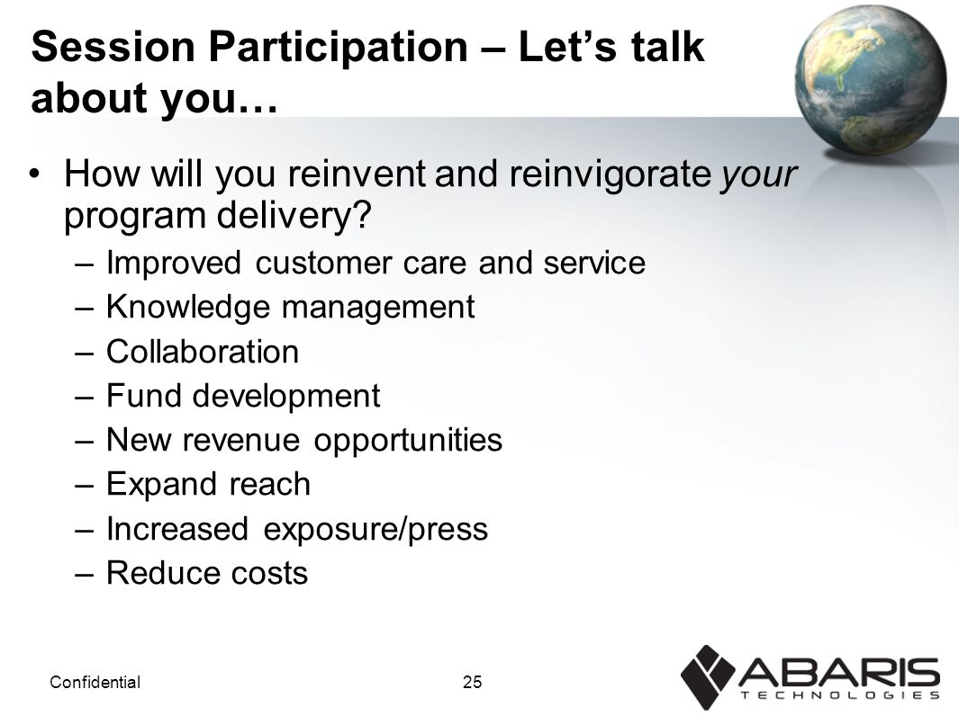 25Confidential Session Participation – Let's talk about you… How will you reinvent and reinvigorate your program delivery.
