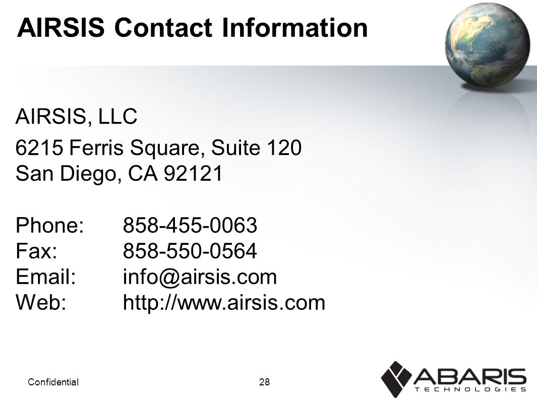 28Confidential AIRSIS Contact Information AIRSIS, LLC 6215 Ferris Square, Suite 120 San Diego, CA 92121 Phone:858-455-0063 Fax: 858-550-0564 Email: info@airsis.com Web: http://www.airsis.com