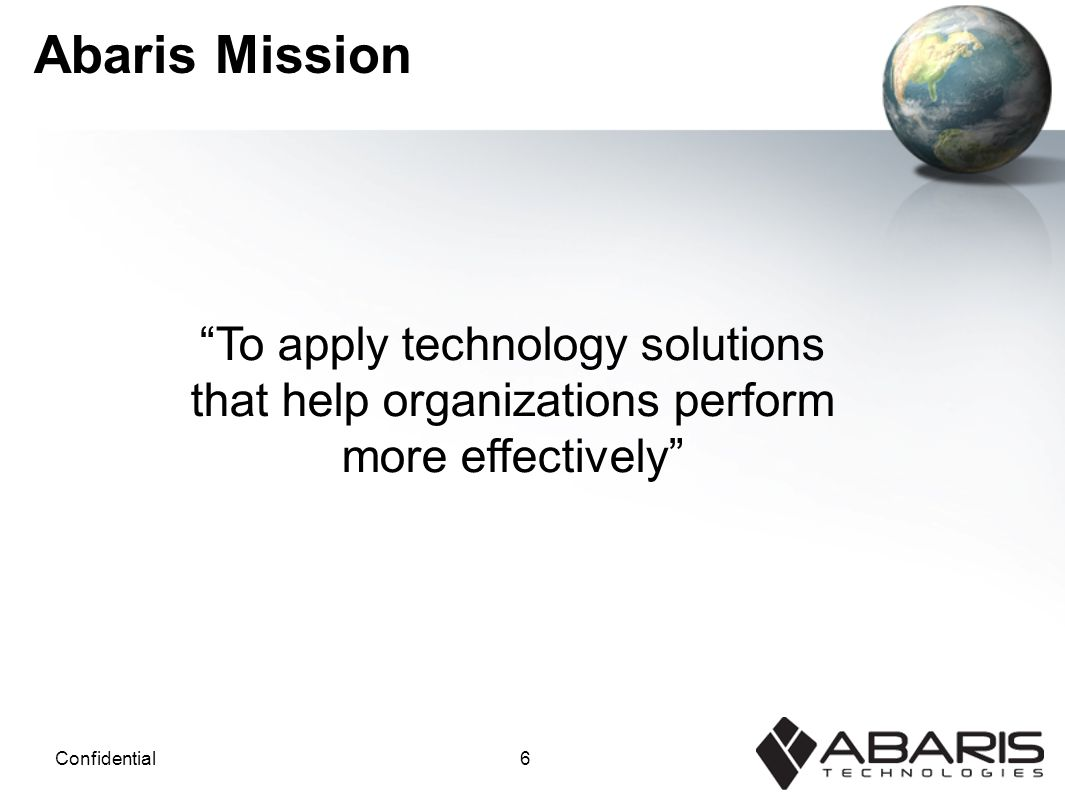 6Confidential Abaris Mission To apply technology solutions that help organizations perform more effectively