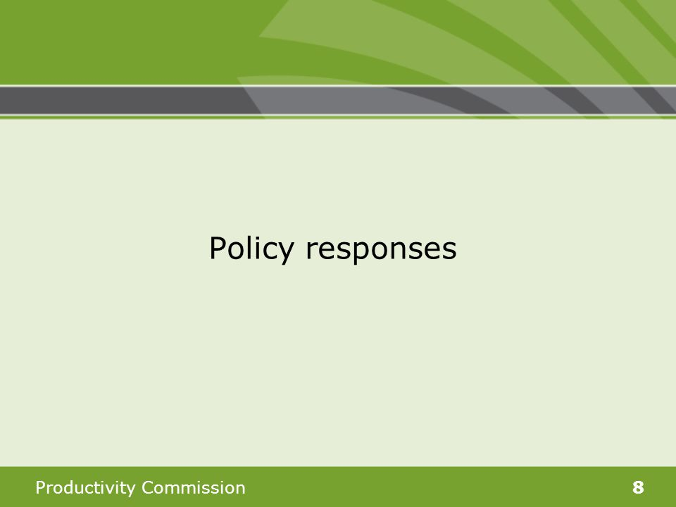 Productivity Commission8 Policy responses