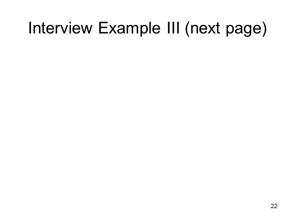 22 Interview Example III (next page)