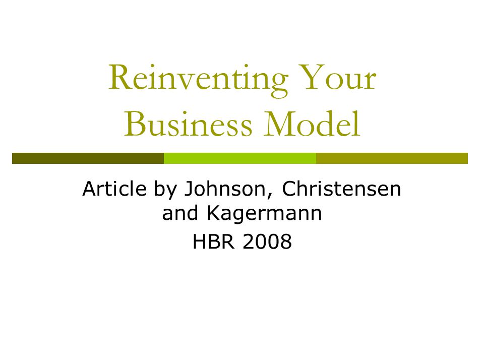 Reinventing Your Business Model Article by Johnson, Christensen and Kagermann HBR 2008