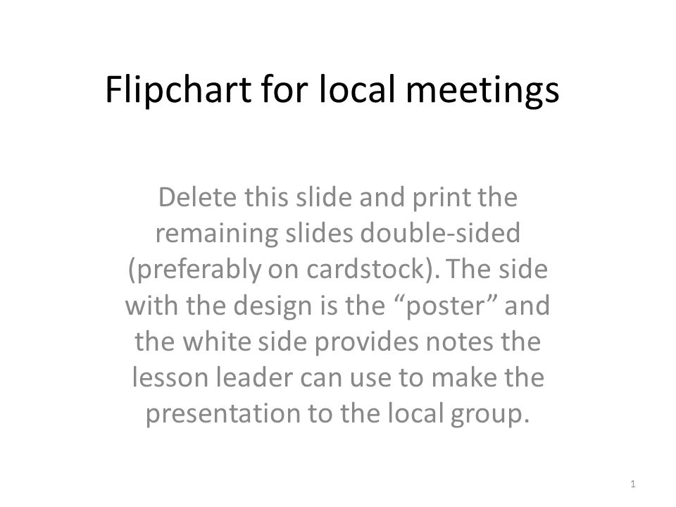 Flipchart for local meetings Delete this slide and print the remaining slides double-sided (preferably on cardstock).