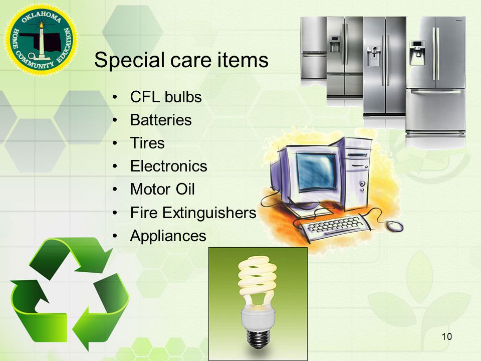 Special care items CFL bulbs Batteries Tires Electronics Motor Oil Fire Extinguishers Appliances 10