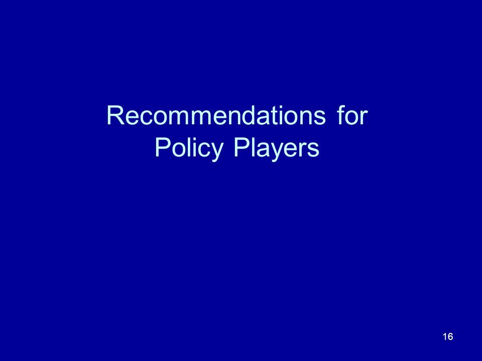 16 Recommendations for Policy Players
