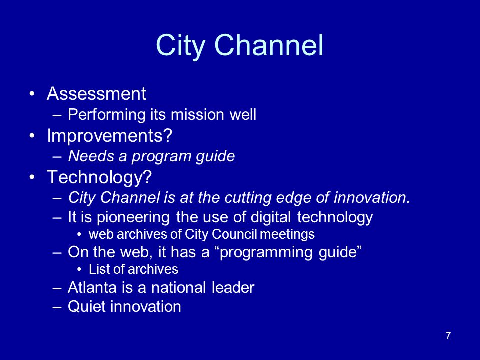7 City Channel Assessment –Performing its mission well Improvements.
