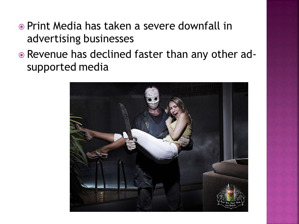 Print Media has taken a severe downfall in advertising businesses  Revenue has declined faster than any other ad- supported media