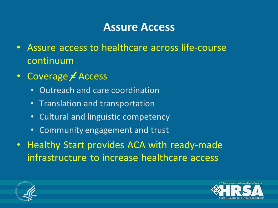 Assure Access Assure access to healthcare across life-course continuum Coverage = Access Outreach and care coordination Translation and transportation