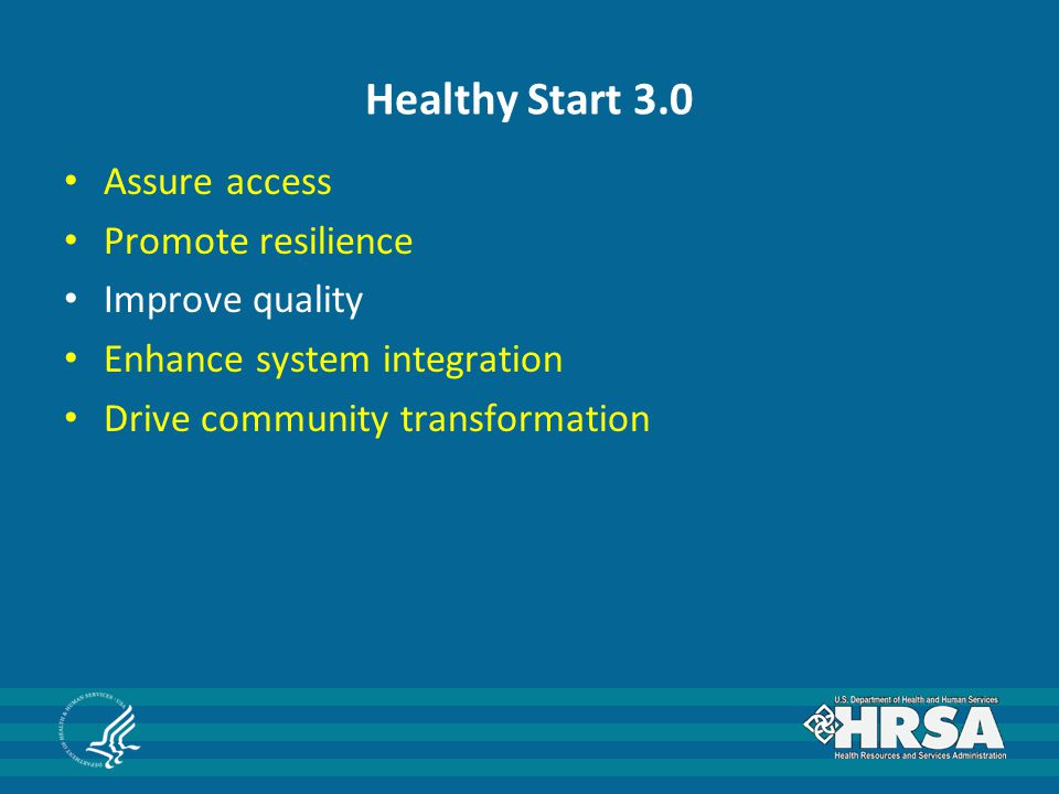 Healthy Start 3.0 Assure access Promote resilience Improve quality Enhance system integration Drive community transformation