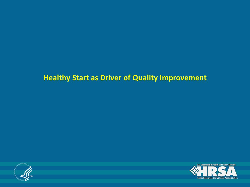 Healthy Start as Driver of Quality Improvement
