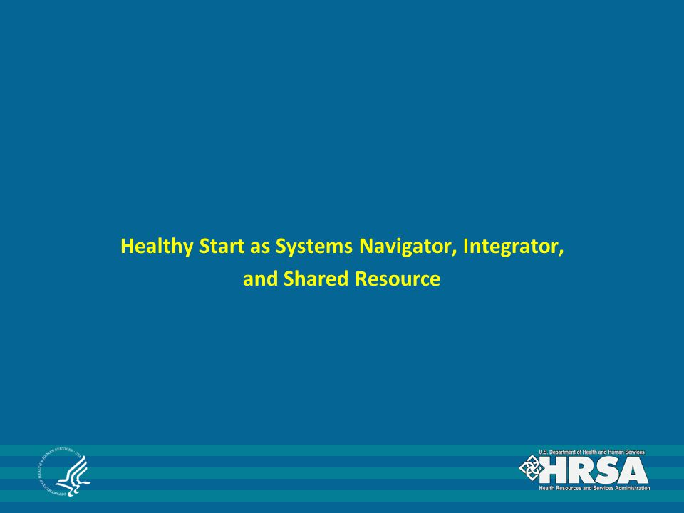 Healthy Start as Systems Navigator, Integrator, and Shared Resource