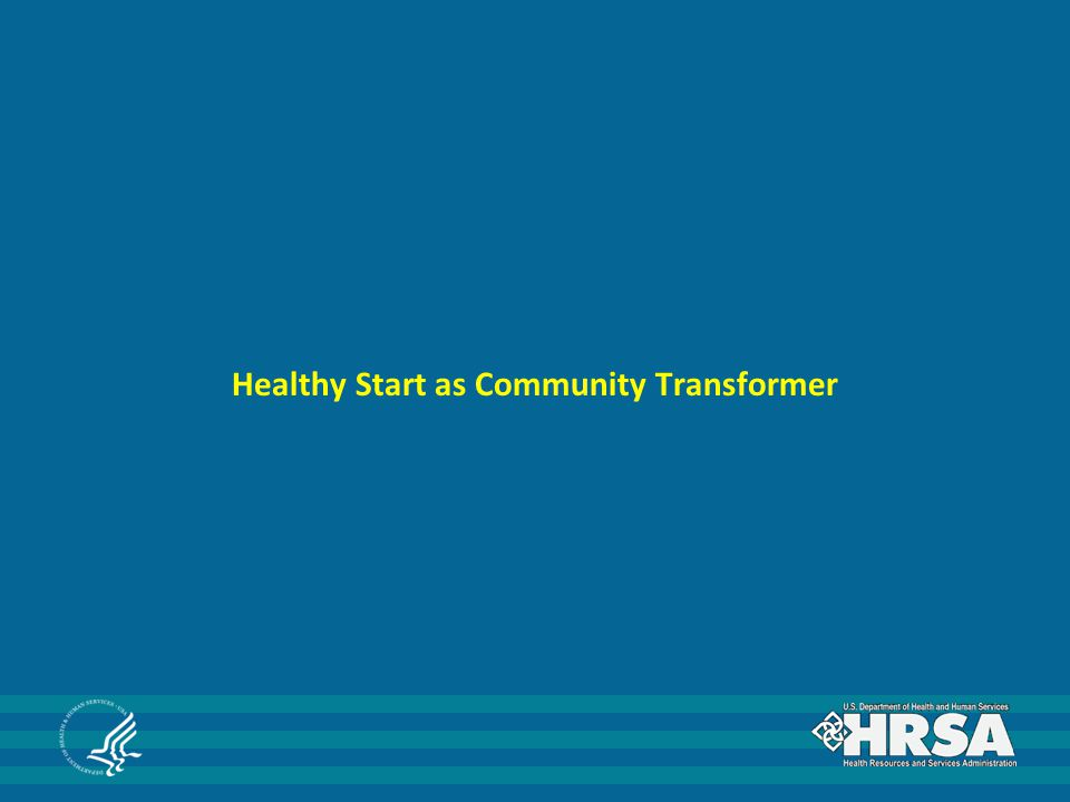 Healthy Start as Community Transformer