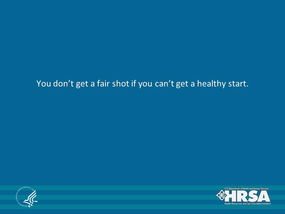 You don't get a fair shot if you can't get a healthy start.