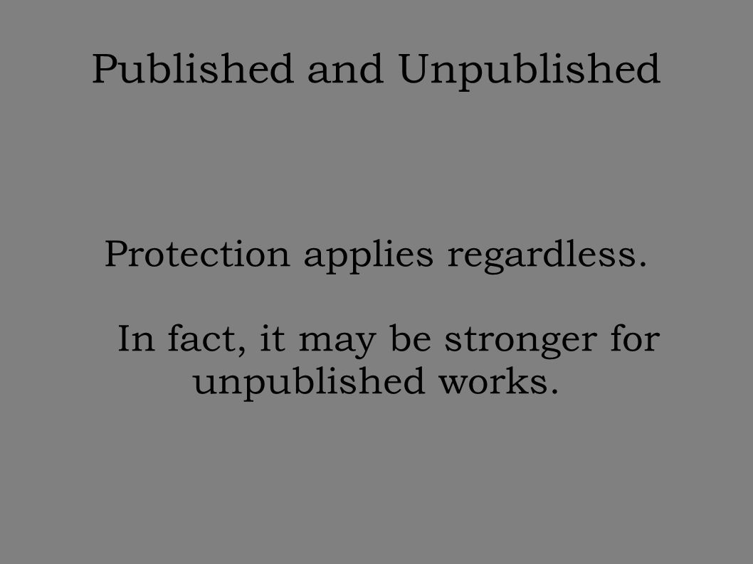 Published and Unpublished Protection applies regardless.