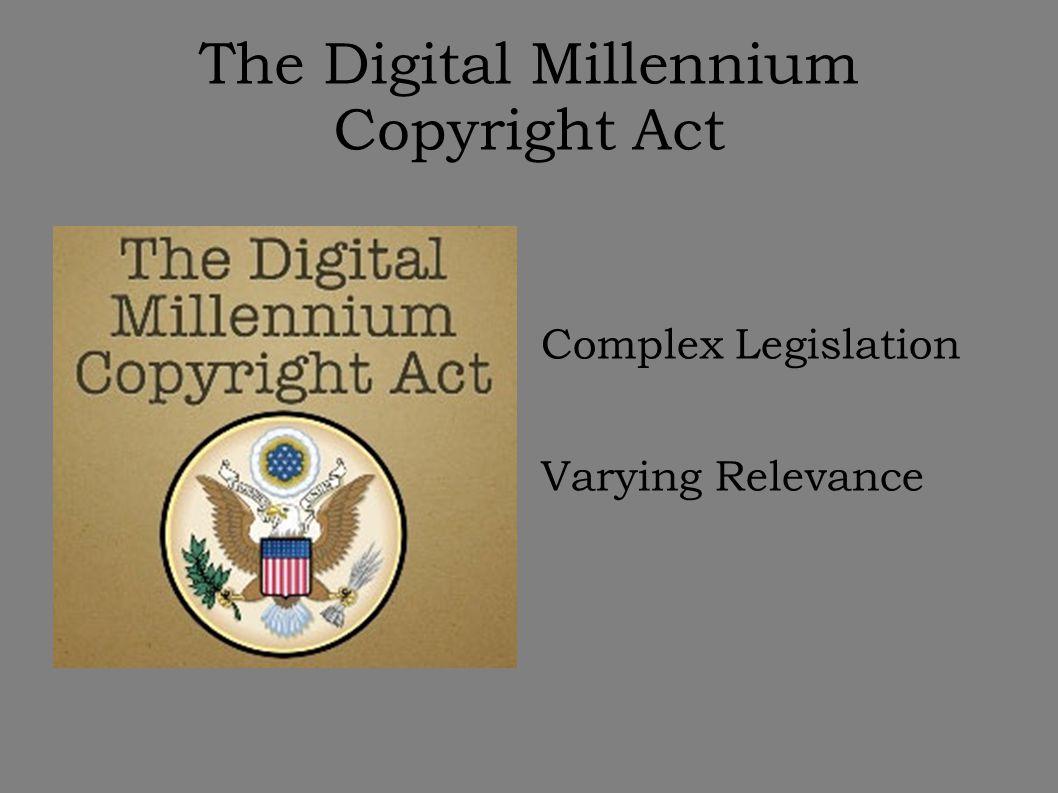 The Digital Millennium Copyright Act Complex Legislation Varying Relevance