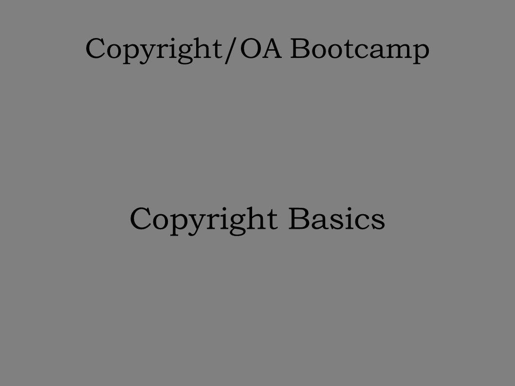 Copyright/OA Bootcamp Copyright Basics