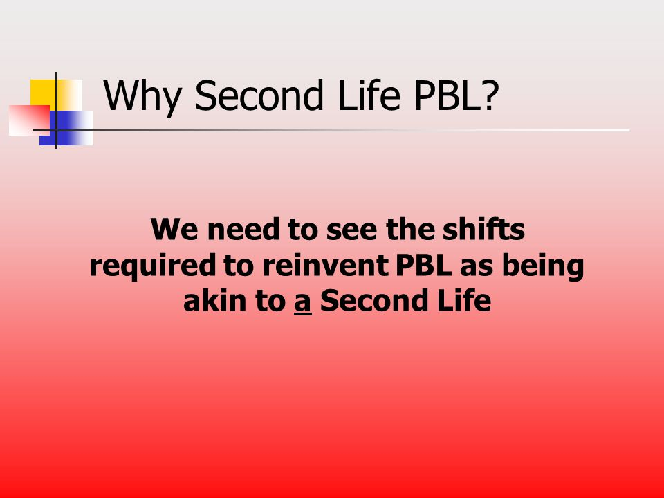 Why Second Life PBL.
