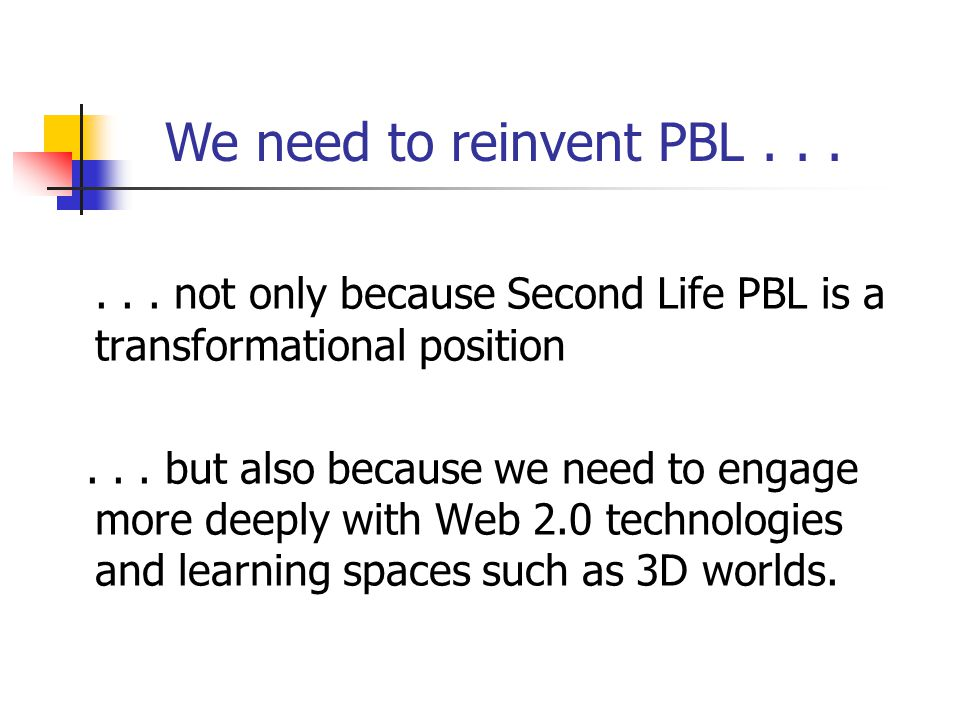 ... not only because Second Life PBL is a transformational position...