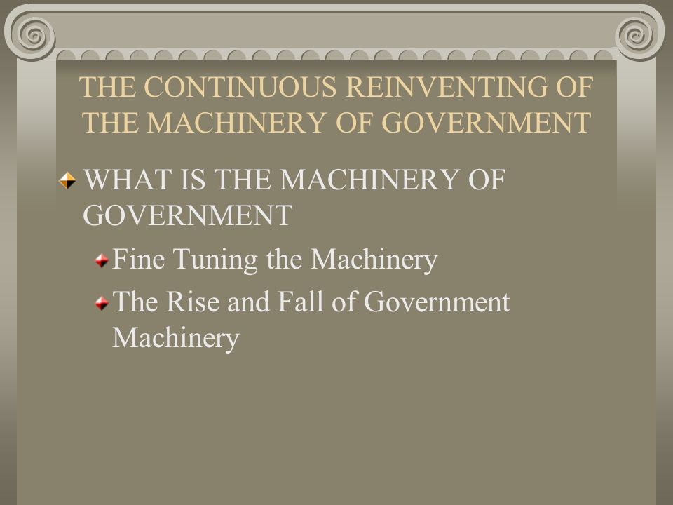 THE CONTINUOUS REINVENTING OF THE MACHINERY OF GOVERNMENT THE ADMINITRATIVE ACHITECTURE OF THE US GOVERNMETN Executive Branch Machinery