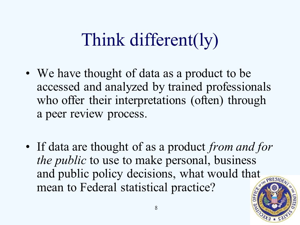 Think different(ly) We have thought of data as a product to be accessed and analyzed by trained professionals who offer their interpretations (often) through a peer review process.