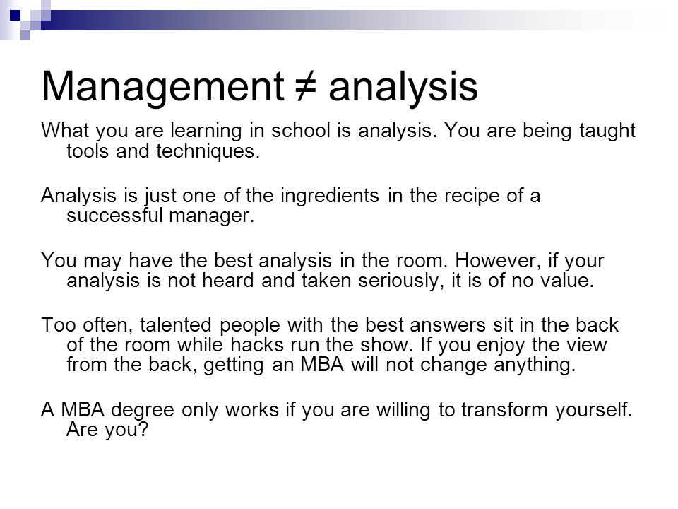 Management ≠ analysis What you are learning in school is analysis.