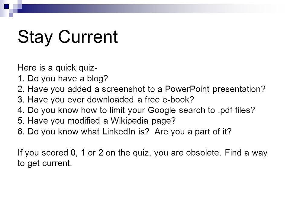 Stay Current Here is a quick quiz- 1. Do you have a blog.
